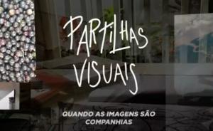 Vídeo – Projeto Partilhas Visuais: Quando as imagens são companhias