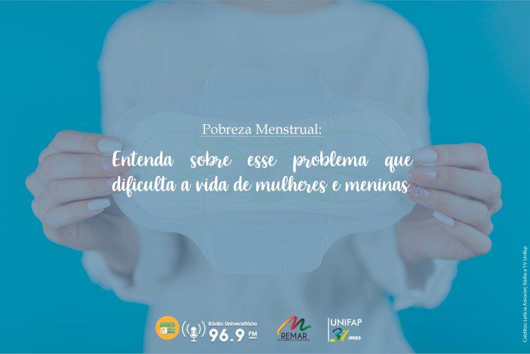 Pobreza Menstrual: entenda sobre esse problema que dificulta a vida de mulheres e meninas