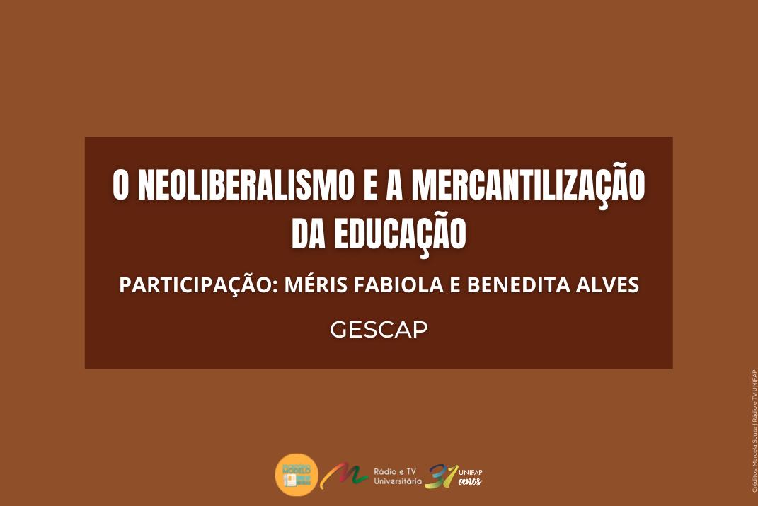 """""""Neoliberalismo e a Mercantilização da Educação"""" é tema de encontro online realizado pelo GESCAP"""