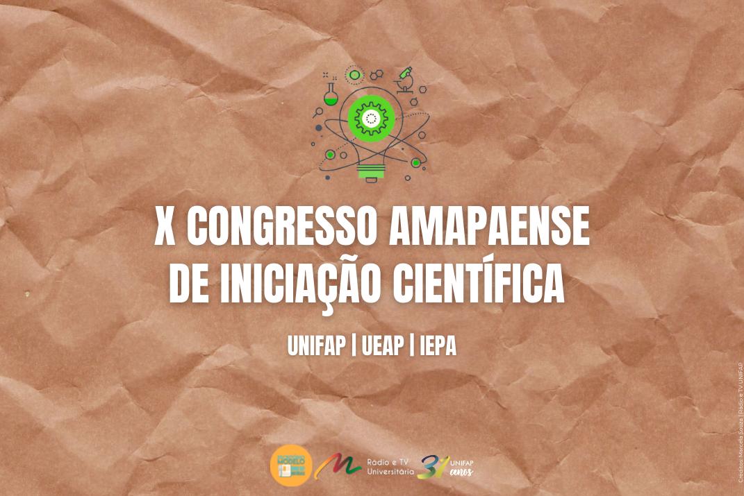 UNIFAP e UEAP realizam X Congresso Amapaense de Iniciação Científica