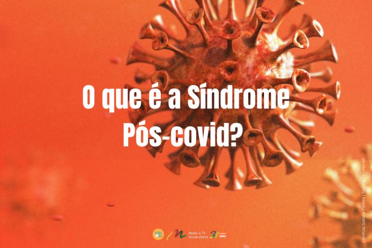 O que é a Síndrome Pós-covid?