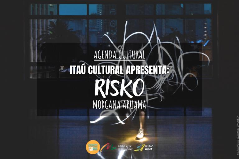 "Agenda Cultural: Morgana Apuama exibe o espetáculo ""Risko"" no palco virtual"